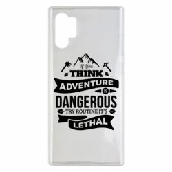 Чохол для Samsung Note 10 Plus If you think adventure is dangerous try routine it's lethal