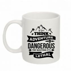 Кружка 320ml If you think adventure is dangerous try routine it's lethal