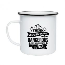 Кружка емальована If you think adventure is dangerous try routine it's lethal