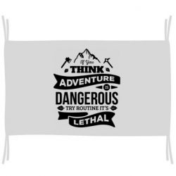 Прапор If you think adventure is dangerous try routine it's lethal