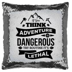 Подушка-хамелеон If you think adventure is dangerous try routine it's lethal