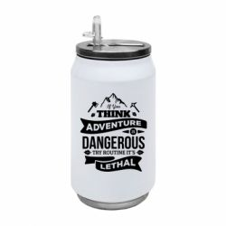 Термобанка 350ml If you think adventure is dangerous try routine it's lethal