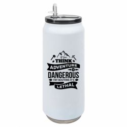 Термобанка 500ml If you think adventure is dangerous try routine it's lethal