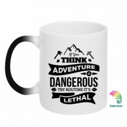 Кружка-хамелеон If you think adventure is dangerous try routine it's lethal