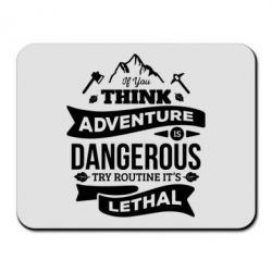 Купить Коврик для мыши If you think adventure is dangerous try routine it's lethal, FatLine