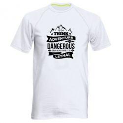 Чоловіча спортивна футболка If you think adventure is dangerous try routine it's lethal