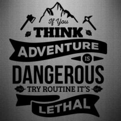Наклейка If you think adventure is dangerous try routine it's lethal