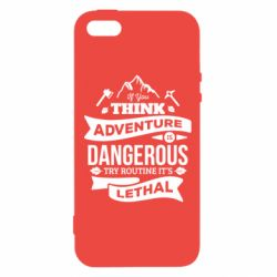 Чохол для iphone 5/5S/SE If you think adventure is dangerous try routine it's lethal