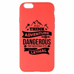 Чохол для iPhone 6 Plus/6S Plus If you think adventure is dangerous try routine it's lethal