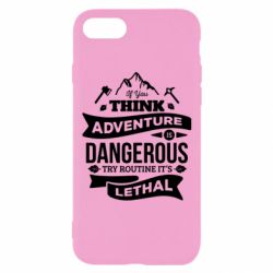 Чохол для iPhone 7 If you think adventure is dangerous try routine it's lethal