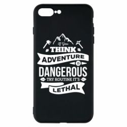 Чохол для iPhone 8 Plus If you think adventure is dangerous try routine it's lethal