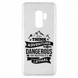 Чохол для Samsung S9+ If you think adventure is dangerous try routine it's lethal