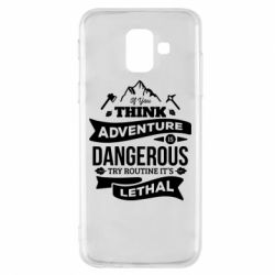 Чохол для Samsung A6 2018 If you think adventure is dangerous try routine it's lethal