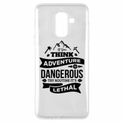 Чохол для Samsung A6+ 2018 If you think adventure is dangerous try routine it's lethal