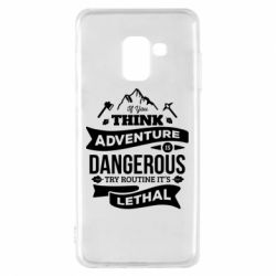 Чохол для Samsung A8 2018 If you think adventure is dangerous try routine it's lethal