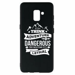 Чохол для Samsung A8+ 2018 If you think adventure is dangerous try routine it's lethal
