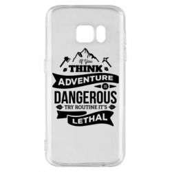 Чохол для Samsung S7 If you think adventure is dangerous try routine it's lethal