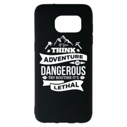 Чохол для Samsung S7 EDGE If you think adventure is dangerous try routine it's lethal