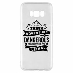 Чохол для Samsung S8 If you think adventure is dangerous try routine it's lethal