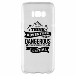 Чохол для Samsung S8+ If you think adventure is dangerous try routine it's lethal