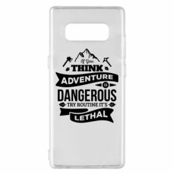 Чохол для Samsung Note 8 If you think adventure is dangerous try routine it's lethal