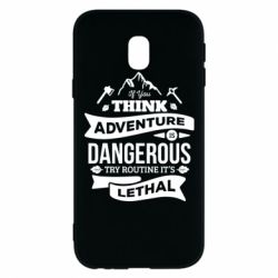 Чохол для Samsung J3 2017 If you think adventure is dangerous try routine it's lethal