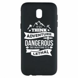 Чохол для Samsung J5 2017 If you think adventure is dangerous try routine it's lethal