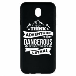 Чохол для Samsung J7 2017 If you think adventure is dangerous try routine it's lethal
