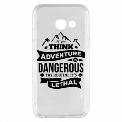 Чохол для Samsung A3 2017 If you think adventure is dangerous try routine it's lethal