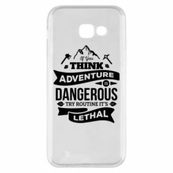 Чохол для Samsung A5 2017 If you think adventure is dangerous try routine it's lethal