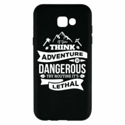 Чохол для Samsung A7 2017 If you think adventure is dangerous try routine it's lethal