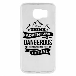 Чохол для Samsung S6 If you think adventure is dangerous try routine it's lethal