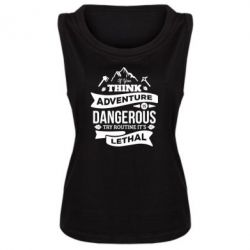 Майка жіноча If you think adventure is dangerous try routine it's lethal