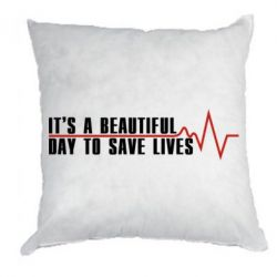 Подушка It's a beautiful day to save lives