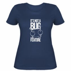Женская футболка It's not a bug it's a feature