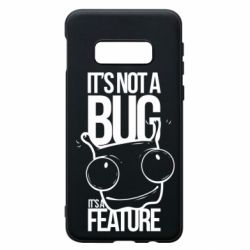 Чехол для Samsung S10e It's not a bug it's a feature