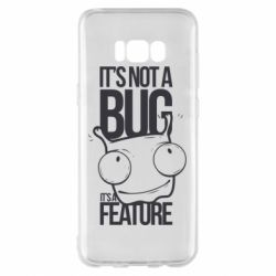 Чехол для Samsung S8+ It's not a bug it's a feature