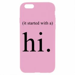Чехол для iPhone 6 Plus/6S Plus It started with a. Hi.