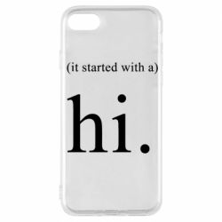 Чехол для iPhone 7 It started with a. Hi.