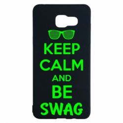 Чехол для Samsung A5 2016 KEEP CALM and BE SWAG - FatLine