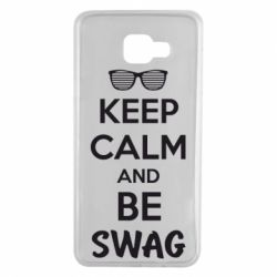 Чехол для Samsung A7 2016 KEEP CALM and BE SWAG - FatLine