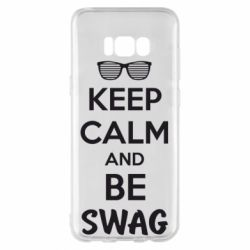 Чехол для Samsung S8+ KEEP CALM and BE SWAG - FatLine
