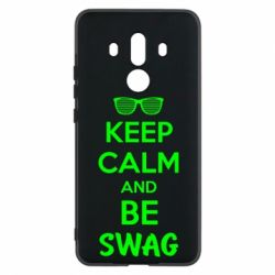 Чехол для Huawei Mate 10 Pro KEEP CALM and BE SWAG - FatLine