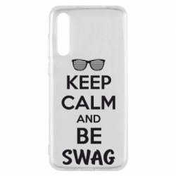 Чехол для Huawei P20 Pro KEEP CALM and BE SWAG - FatLine