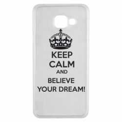 Чохол для Samsung A3 2016 KEEP CALM and BELIVE YOUR DREAM