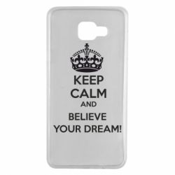 Чохол для Samsung A7 2016 KEEP CALM and BELIVE YOUR DREAM