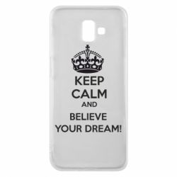 Чохол для Samsung J6 Plus 2018 KEEP CALM and BELIVE YOUR DREAM