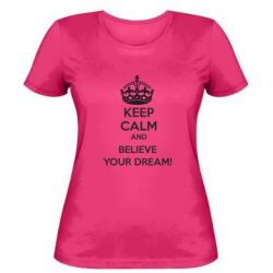 Женская футболка KEEP CALM and BELIVE YOUR DREAM - FatLine