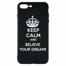 Чохол для iPhone 7 Plus KEEP CALM and BELIVE YOUR DREAM