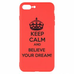 Чохол для iPhone 8 Plus KEEP CALM and BELIVE YOUR DREAM